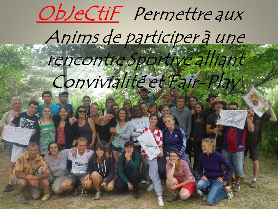 ObJeCtiF Permettre aux Anims de participer à une rencontre Sportive alliant Convivialité et Fair-Play