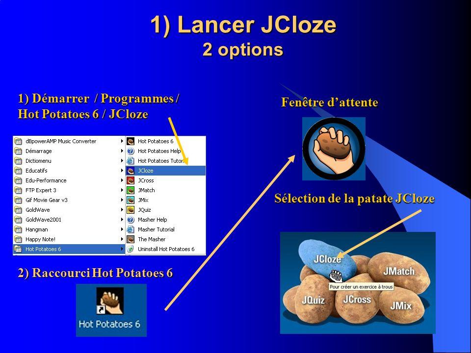 1) Lancer JCloze 2 options 1) Démarrer / Programmes / Hot Potatoes 6 / JCloze 2) Raccourci Hot Potatoes 6 Fenêtre dattente Sélection de la patate JClo
