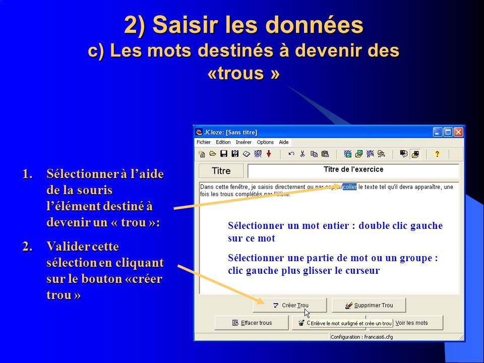 2) Saisir les données c) Les mots destinés à devenir des «trous » 1.S électionner à laide de la souris lélément destiné à devenir un « trou »: 2.V ali