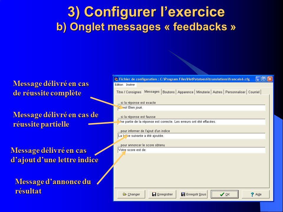 3) Configurer lexercice b) Onglet messages « feedbacks » Message délivré en cas de réussite complète Message délivré en cas de réussite partielle Mess
