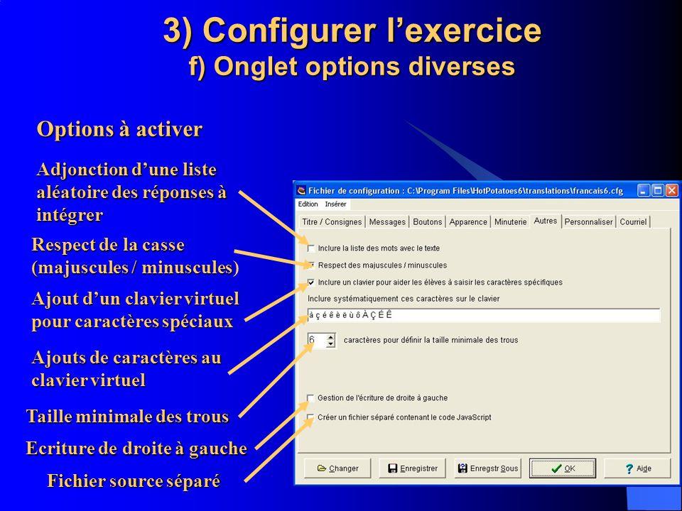 3) Configurer lexercice f) Onglet options diverses Options à activer Adjonction dune liste aléatoire des réponses à intégrer Respect de la casse (maju