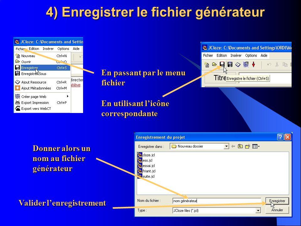 Donner alors un nom au fichier générateur Valider lenregistrement En utilisant licône correspondante En passant par le menu fichier 4) Enregistrer le