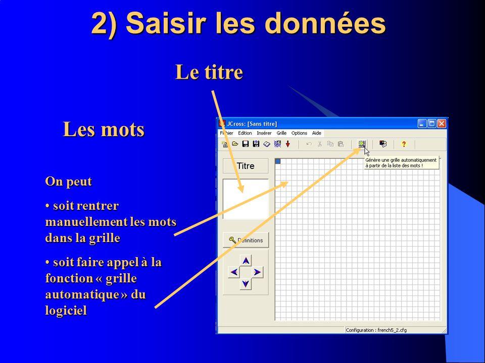 2) Saisir les données On peut s soit rentrer manuellement les mots dans la grille oit faire appel à la fonction « grille automatique » du logiciel Le