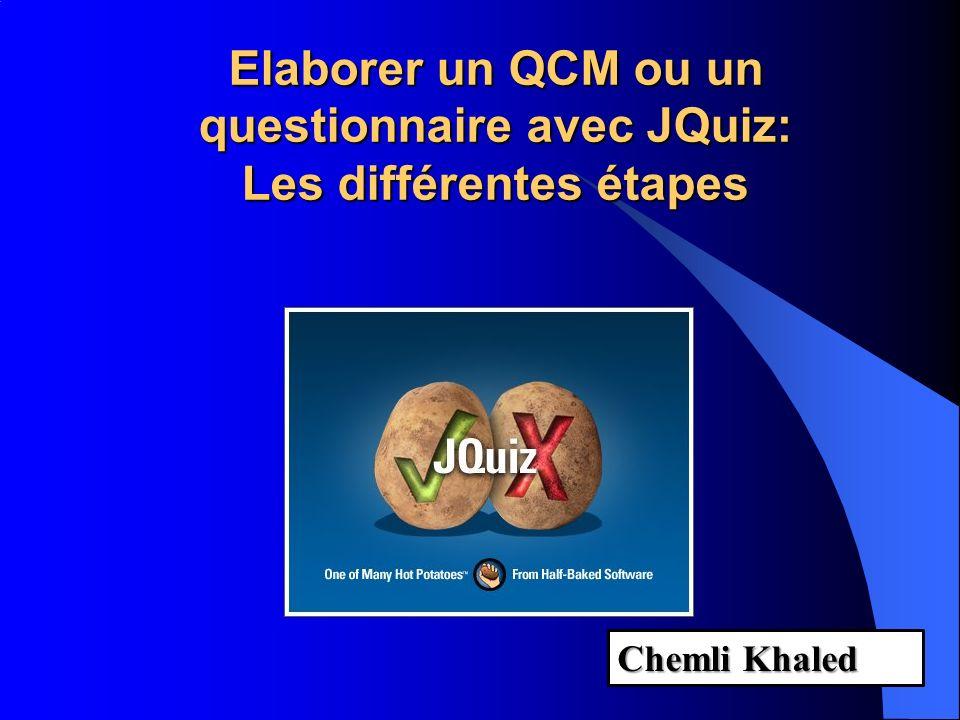 Elaborer un QCM ou un questionnaire avec JQuiz: Les différentes étapes Chemli Khaled