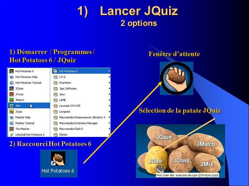 1)Lancer JQuiz 2 options 1) Démarrer / Programmes / Hot Potatoes 6 / JQuiz 2) Raccourci Hot Potatoes 6 Fenêtre dattente Sélection de la patate JQuiz
