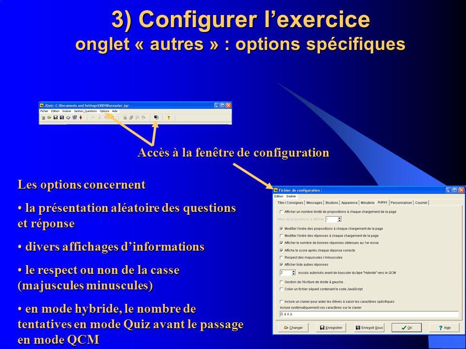 3) Configurer lexercice onglet « autres » : options spécifiques Accès à la fenêtre de configuration Les options concernent la présentation aléatoire d
