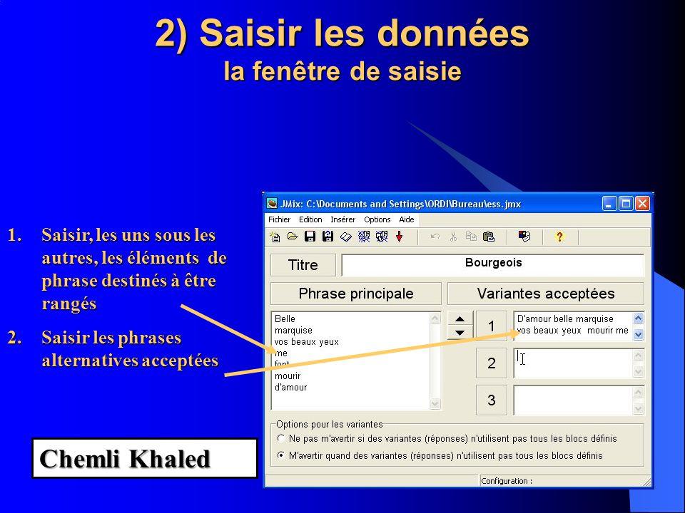 2) Saisir les données la fenêtre de saisie 1.Saisir, les uns sous les autres, les éléments de phrase destinés à être rangés 2.Saisir les phrases alter
