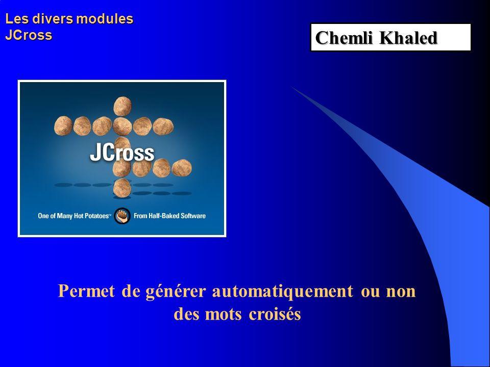 Les divers modules JCross Permet de générer automatiquement ou non des mots croisés Chemli Khaled