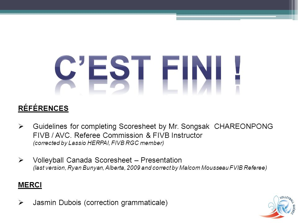 RÉFÉRENCES Guidelines for completing Scoresheet by Mr. Songsak CHAREONPONG FIVB / AVC. Referee Commission & FIVB Instructor (corrected by Lassio HERPA