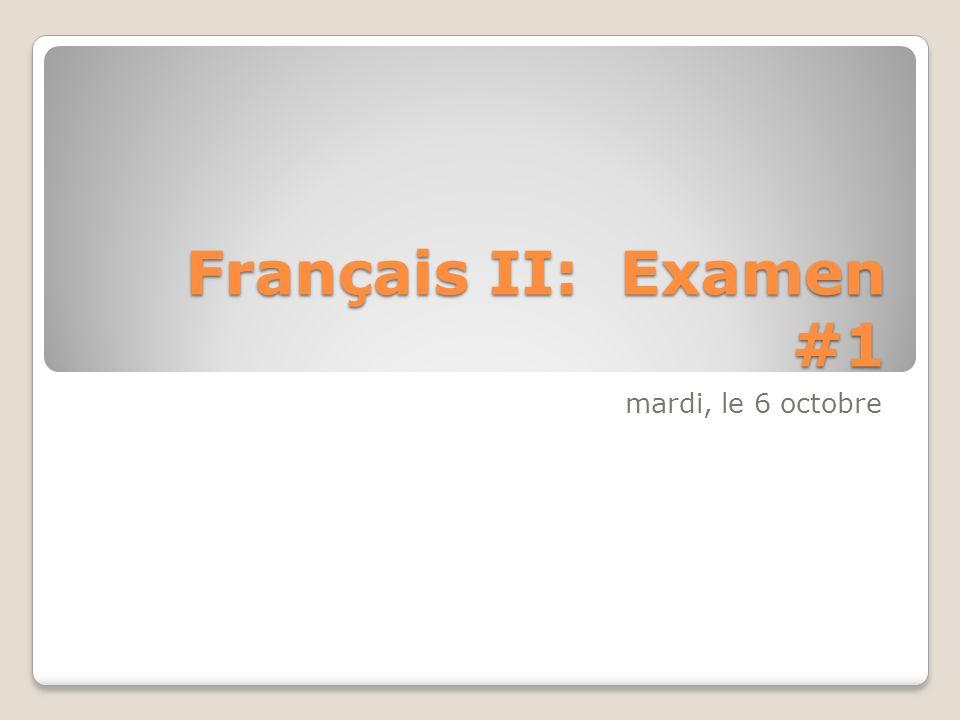 Français II: Examen #1 mardi, le 6 octobre