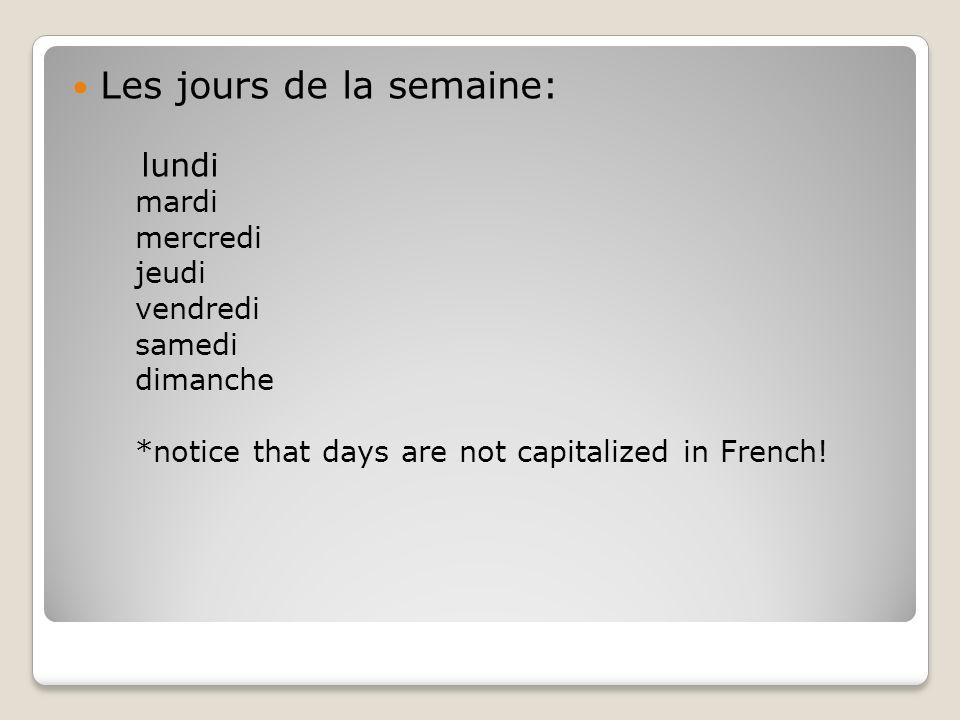 Les jours de la semaine: lundi mardi mercredi jeudi vendredi samedi dimanche *notice that days are not capitalized in French!