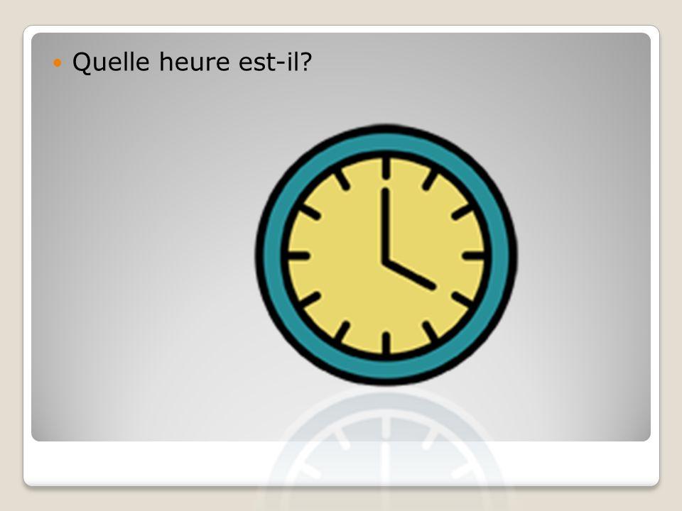 Il est une heure.Il est deux heures. Il est trois heures et demie.