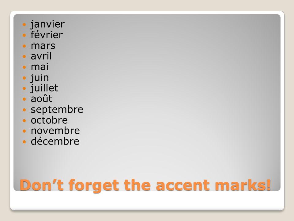 Dont forget the accent marks! janvier février mars avril mai juin juillet août septembre octobre novembre décembre
