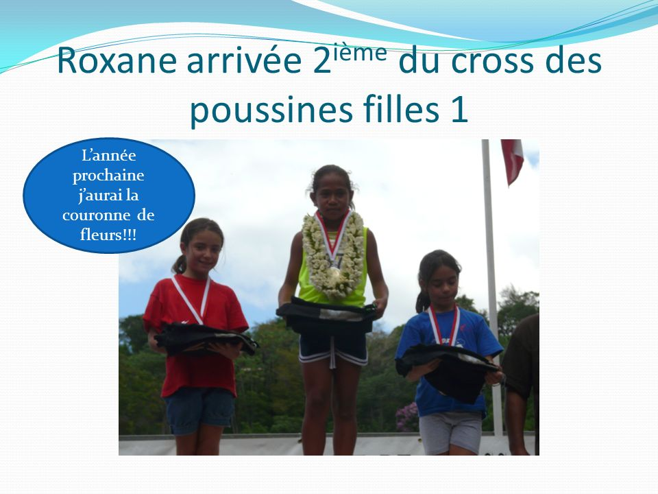 Roxane arrivée 2 ième du cross des poussines filles 1 Lannée prochaine jaurai la couronne de fleurs!!!