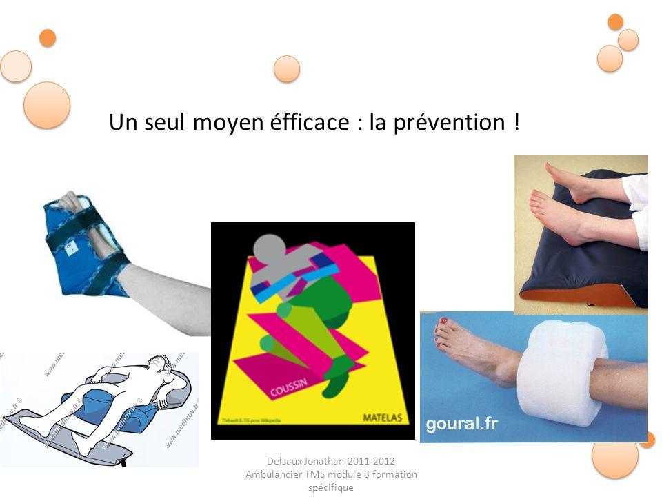 Delsaux Jonathan 2011-2012 Ambulancier TMS module 3 formation spécifique Fin… Un seul moyen éfficace : la prévention !