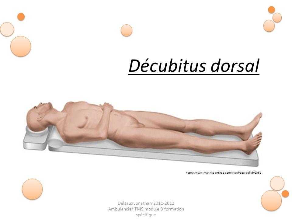 Delsaux Jonathan 2011-2012 Ambulancier TMS module 3 formation spécifique Fin… Décubitus dorsal http://www.maitrise-orthop.com/viewPage.do?id=1061