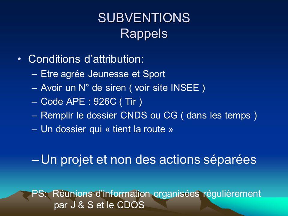 SUBVENTIONS Rappels Conditions dattribution: –Etre agrée Jeunesse et Sport –Avoir un N° de siren ( voir site INSEE ) –Code APE : 926C ( Tir ) –Remplir