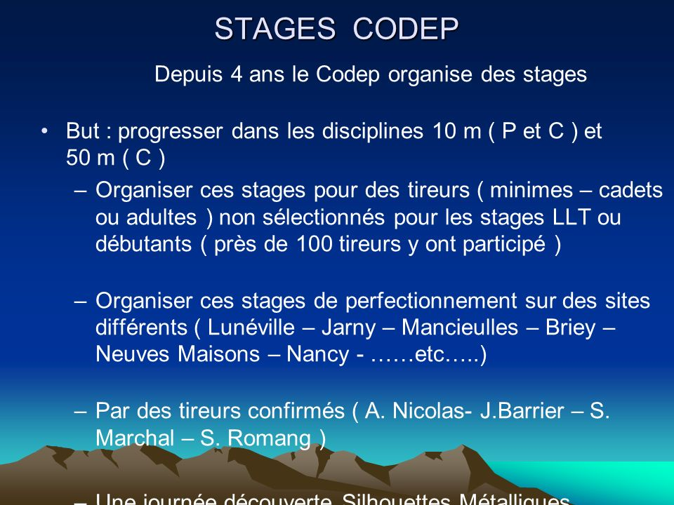 STAGES CODEP Depuis 4 ans le Codep organise des stages But : progresser dans les disciplines 10 m ( P et C ) et 50 m ( C ) –Organiser ces stages pour