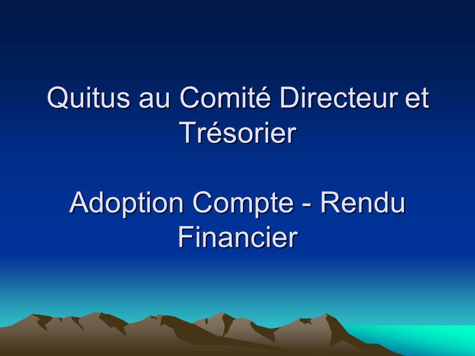 Quitus au Comité Directeur et Trésorier Adoption Compte - Rendu Financier