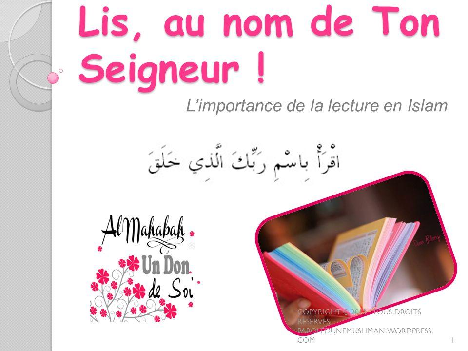 Lis, au nom de Ton Seigneur ! Limportance de la lecture en Islam 1 COPYRIGHT © 2013 · TOUS DROITS RESERVES · PAROLEDUNEMUSLIMAN.WORDPRESS. COM