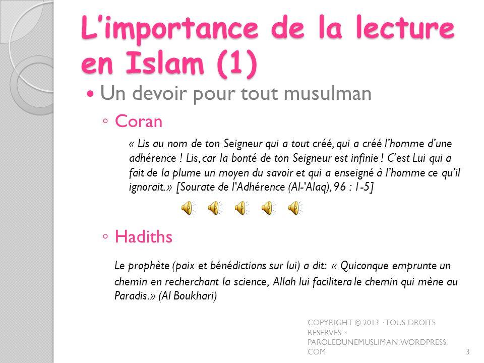 Limportance de la lecture en Islam (1) Un devoir pour tout musulman Coran « Lis au nom de ton Seigneur qui a tout créé, qui a créé lhomme dune adhéren