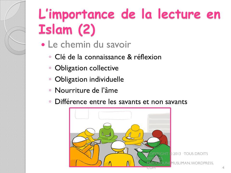 Limportance de la lecture en Islam (2) Le chemin du savoir Clé de la connaissance & réflexion Obligation collective Obligation individuelle Nourriture