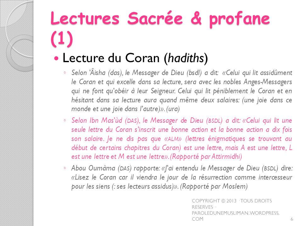 Lectures Sacrée & profane (1) Lecture du Coran (hadiths) Selon 'Âisha (das), le Messager de Dieu (bsdl) a dit: «Celui qui lit assidûment le Coran et q