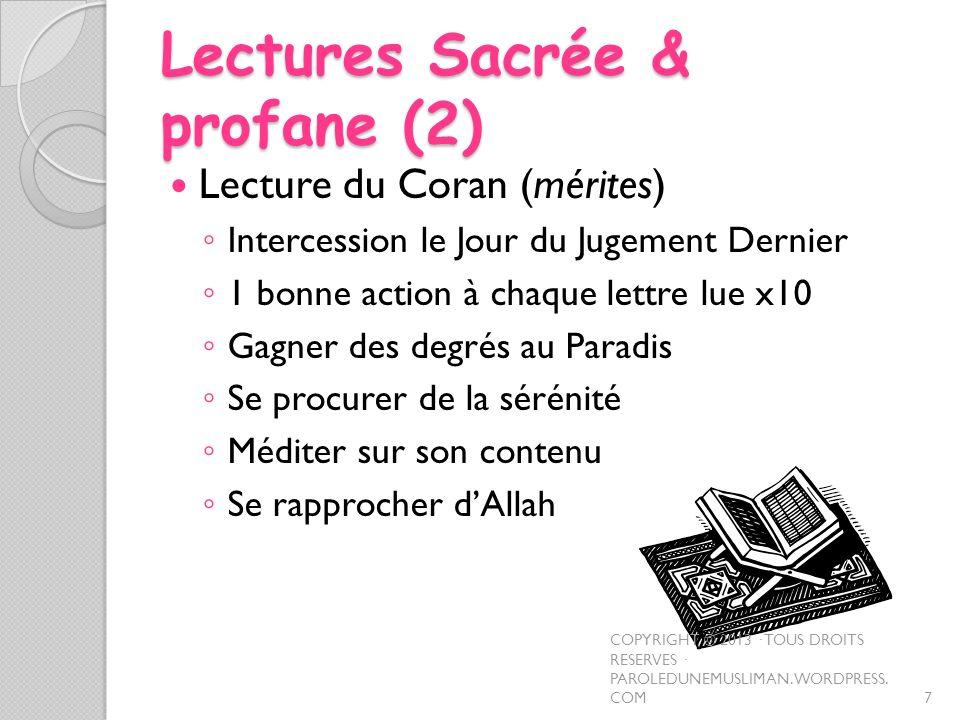 Lectures Sacrée & profane (2) Lecture du Coran (mérites) Intercession le Jour du Jugement Dernier 1 bonne action à chaque lettre lue x10 Gagner des de