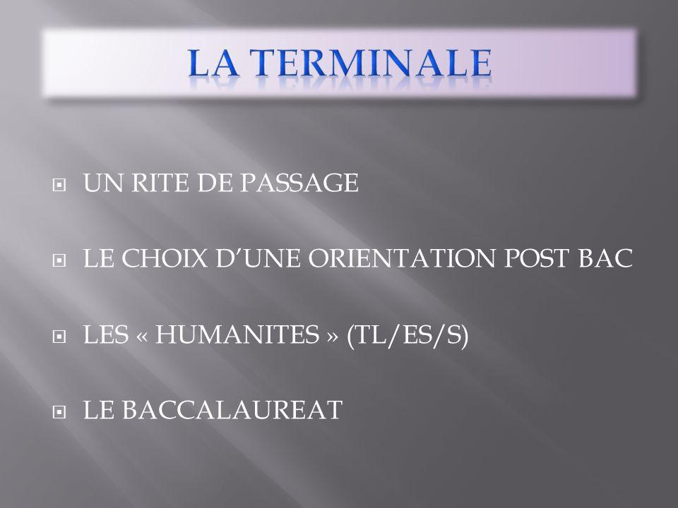 UN RITE DE PASSAGE LE CHOIX DUNE ORIENTATION POST BAC LES « HUMANITES » (TL/ES/S) LE BACCALAUREAT