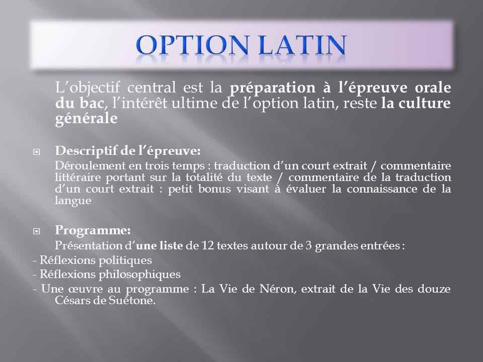 Lobjectif central est la préparation à lépreuve orale du bac, lintérêt ultime de loption latin, reste la culture générale Descriptif de lépreuve: Déro
