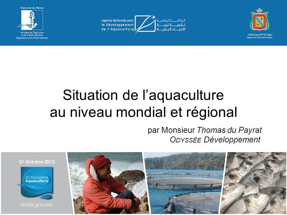 Situation de laquaculture au niveau mondial et régional par Monsieur Thomas du Payrat O DYSSÉE Développement