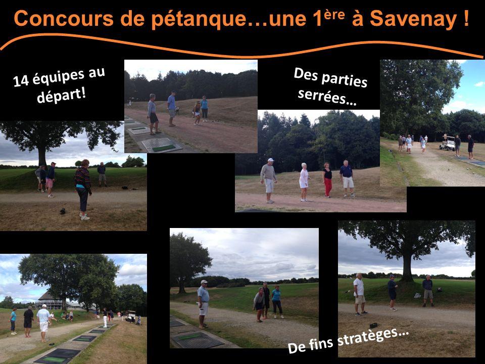 Concours de pétanque…une 1 ère à Savenay ! Des parties serrées… 14 équipes au départ! De fins stratèges…
