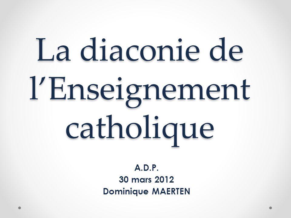 La diaconie de lEnseignement catholique A.D.P. 30 mars 2012 Dominique MAERTEN