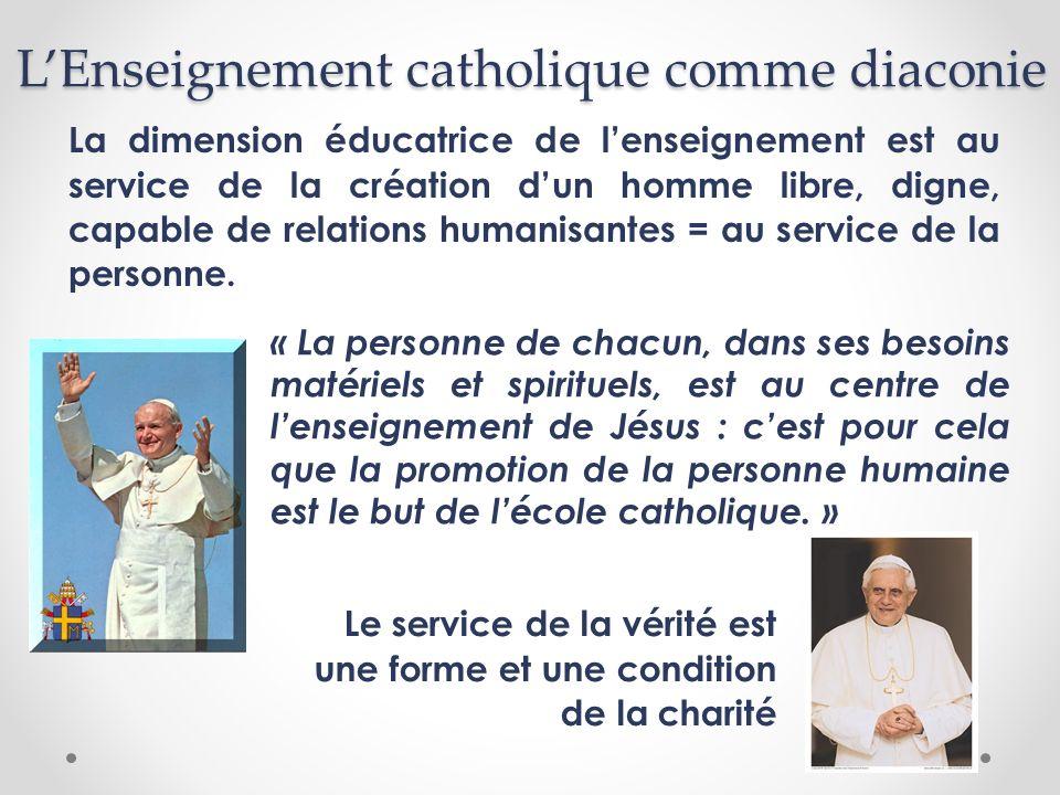 LEnseignement catholique comme diaconie La dimension éducatrice de lenseignement est au service de la création dun homme libre, digne, capable de rela