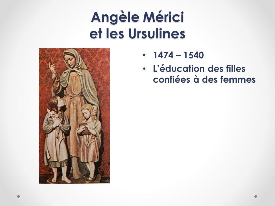 Angèle Mérici et les Ursulines 1474 – 1540 Léducation des filles confiées à des femmes