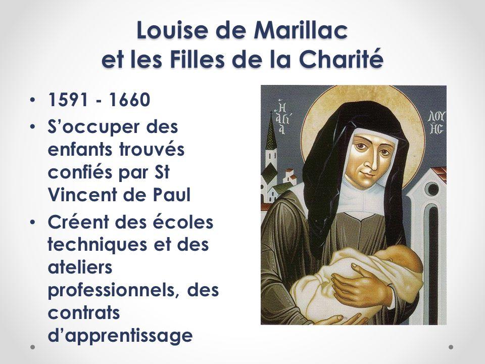 Louise de Marillac et les Filles de la Charité 1591 - 1660 Soccuper des enfants trouvés confiés par St Vincent de Paul Créent des écoles techniques et