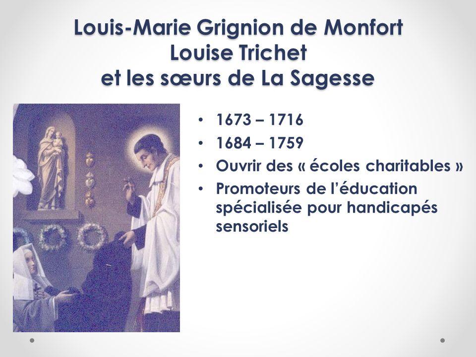 Louis-Marie Grignion de Monfort Louise Trichet et les sœurs de La Sagesse 1673 – 1716 1684 – 1759 Ouvrir des « écoles charitables » Promoteurs de lédu