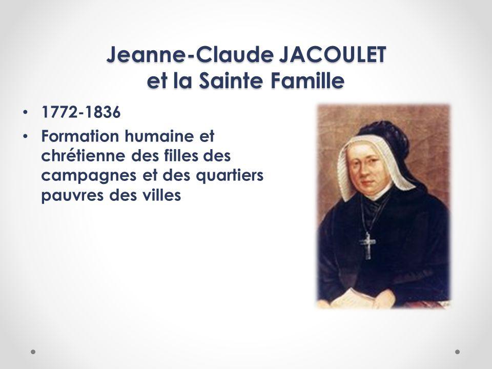 Jeanne-Claude JACOULET et la Sainte Famille 1772-1836 Formation humaine et chrétienne des filles des campagnes et des quartiers pauvres des villes