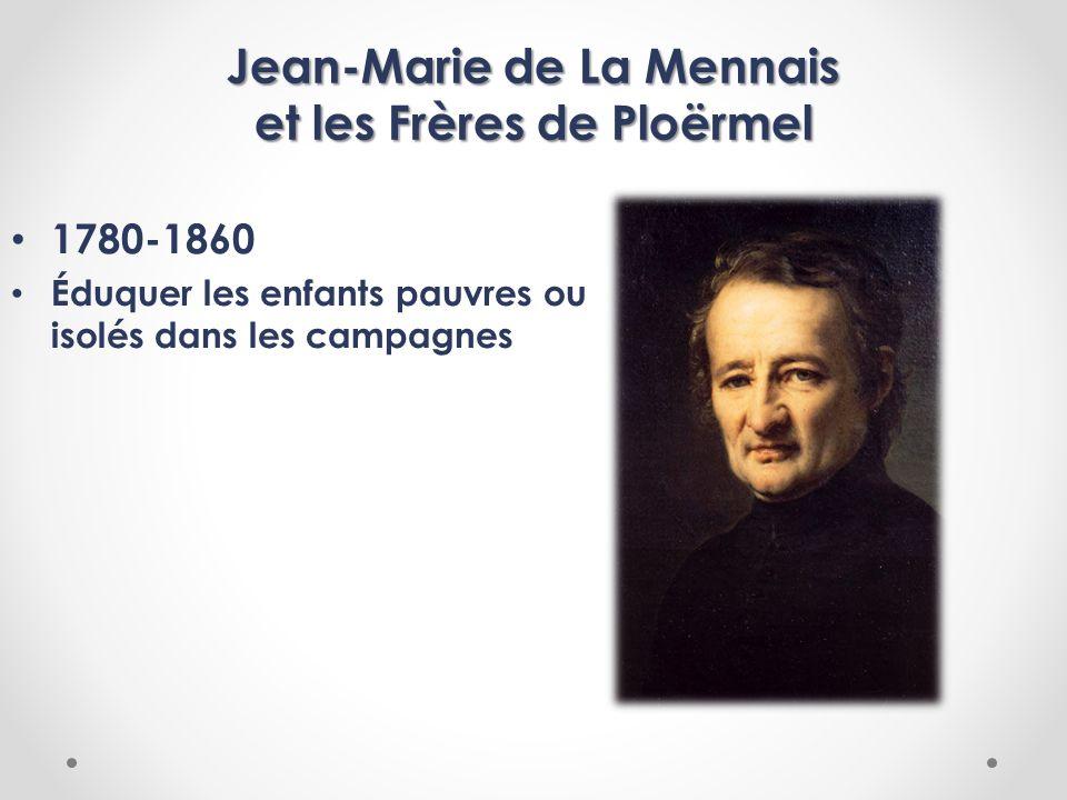 Jean-Marie de La Mennais et les Frères de Ploërmel 1780-1860 Éduquer les enfants pauvres ou isolés dans les campagnes