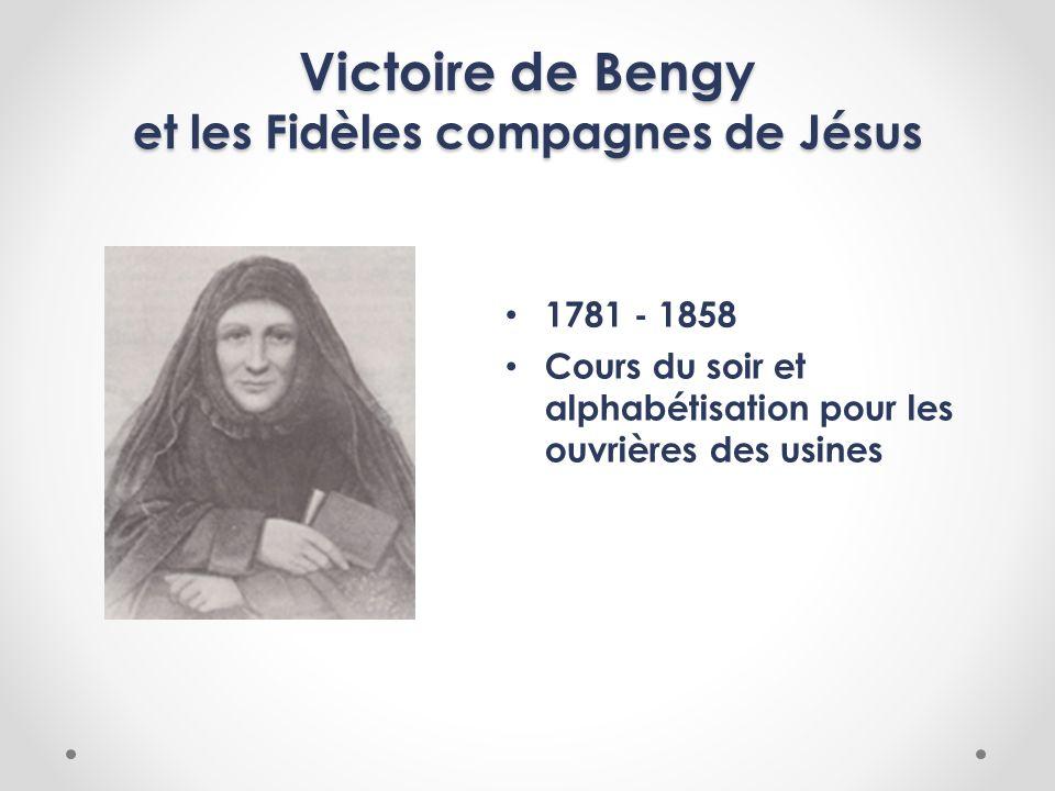 Victoire de Bengy et les Fidèles compagnes de Jésus 1781 - 1858 Cours du soir et alphabétisation pour les ouvrières des usines