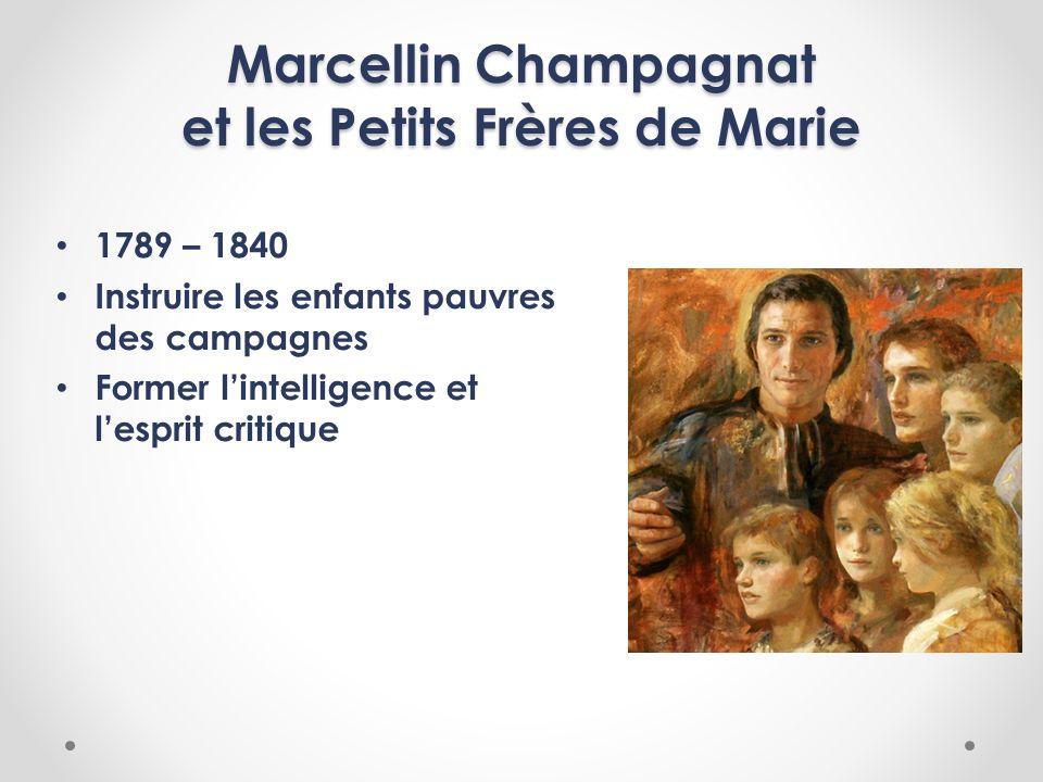Marcellin Champagnat et les Petits Frères de Marie 1789 – 1840 Instruire les enfants pauvres des campagnes Former lintelligence et lesprit critique