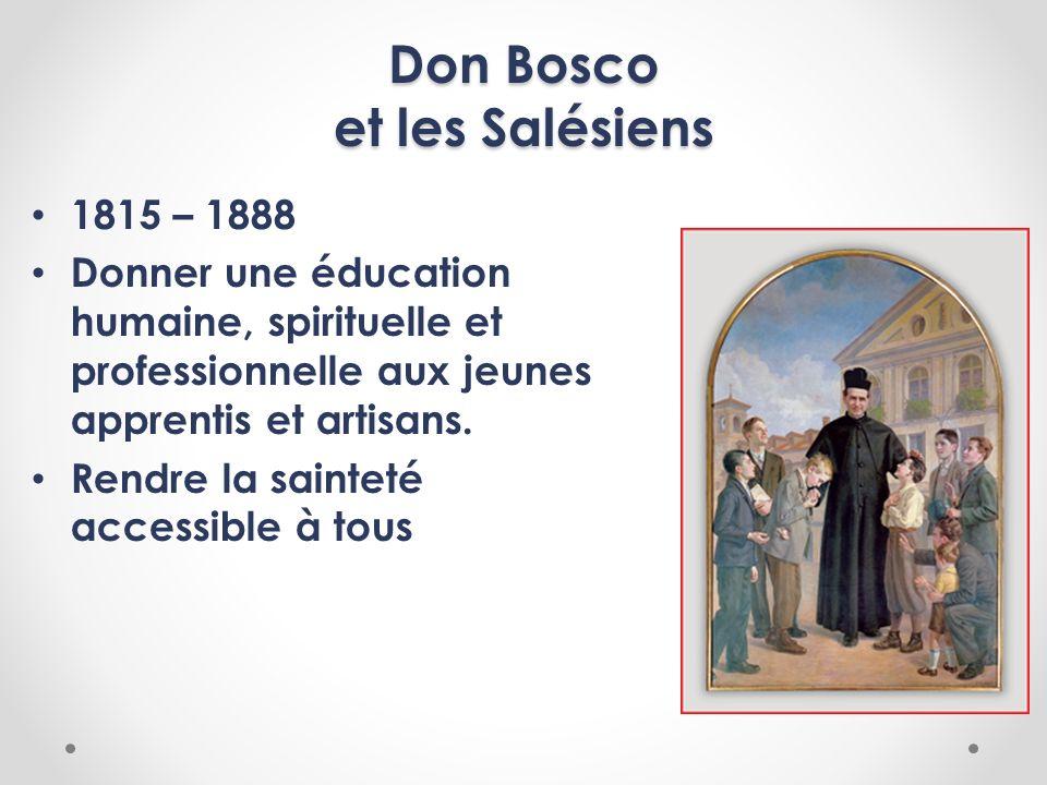 Don Bosco et les Salésiens 1815 – 1888 Donner une éducation humaine, spirituelle et professionnelle aux jeunes apprentis et artisans. Rendre la sainte
