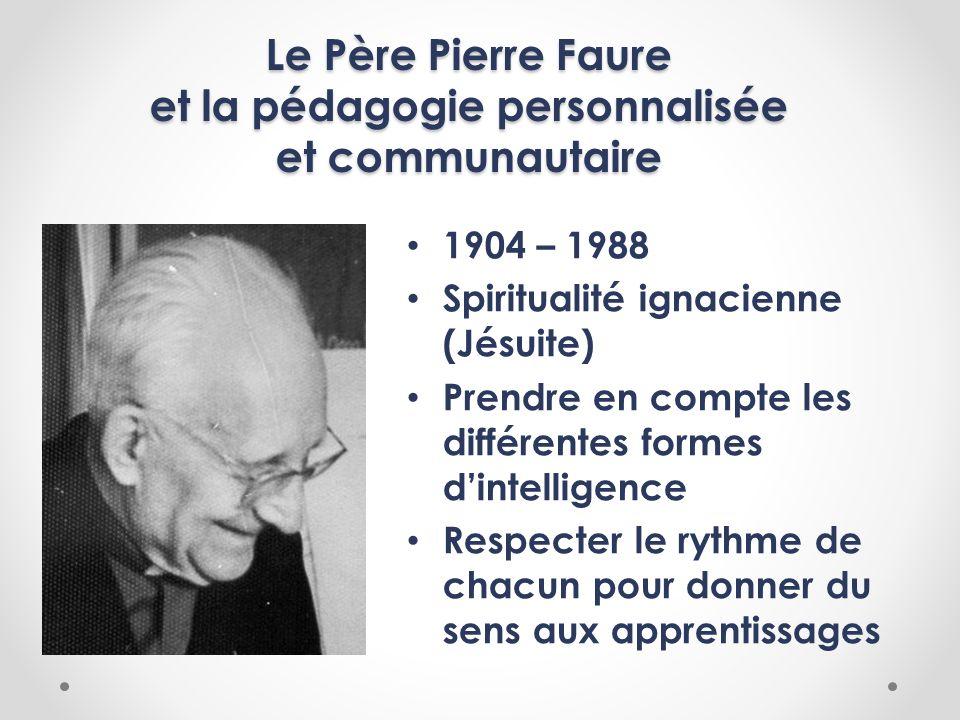 Le Père Pierre Faure et la pédagogie personnalisée et communautaire 1904 – 1988 Spiritualité ignacienne (Jésuite) Prendre en compte les différentes fo