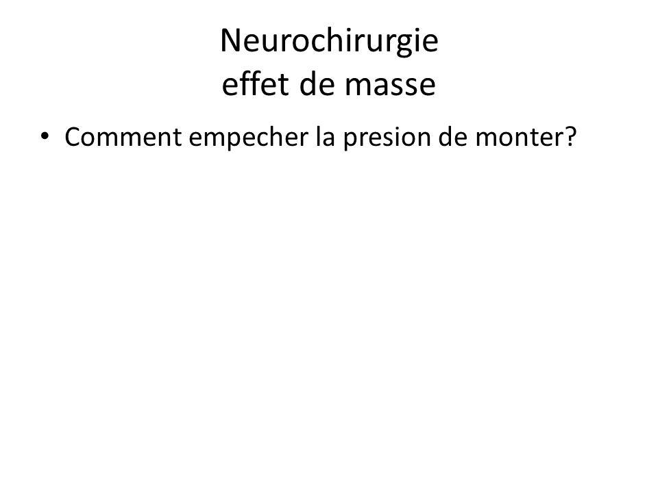 Neurochirurgie effet de masse Comment empecher la presion de monter?