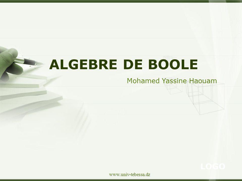 LOGO www.univ-tebessa.dz Mohamed Yassine Haouam ALGEBRE DE BOOLE
