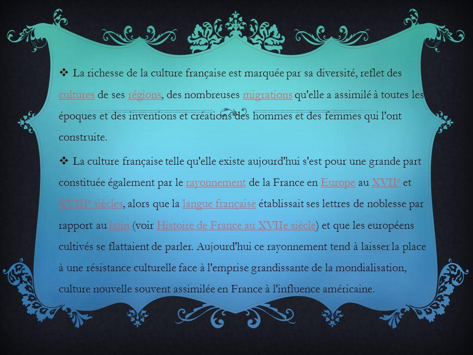 La richesse de la culture française est marquée par sa diversité, reflet des cultures de ses régions, des nombreuses migrations qu'elle a assimilé à t