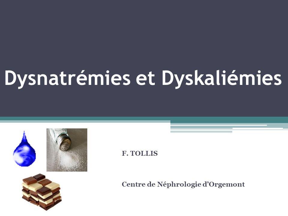Dysnatrémies et Dyskaliémies F. TOLLIS Centre de Néphrologie dOrgemont