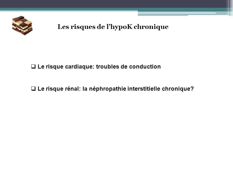 Les risques de lhypoK chronique Le risque cardiaque: troubles de conduction Le risque rénal: la néphropathie interstitielle chronique?