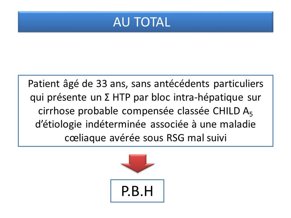 Patient âgé de 33 ans, sans antécédents particuliers qui présente un Σ HTP par bloc intra-hépatique sur cirrhose probable compensée classée CHILD A 5 détiologie indéterminée associée à une maladie cœliaque avérée sous RSG mal suivi AU TOTAL P.B.H