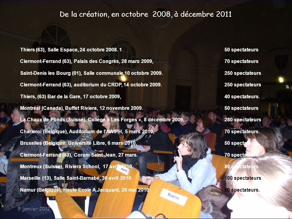 CREATION A COMPIEGNE, le 10 octobre 2008 200 spectateurs 9 janvier 2012